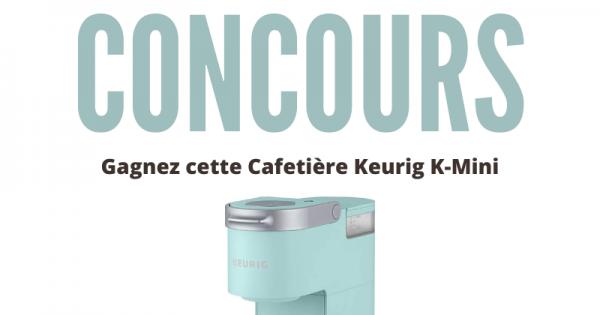 Concours Gagnez cette Cafetière Keurig K-Mini