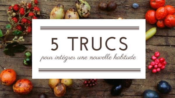 5 Trucs pour Intégrer une Nouvelle Habitude de Vie