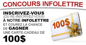 Inscrivez-vous à notre Infolettre et Courez la chance de Gagner 100$