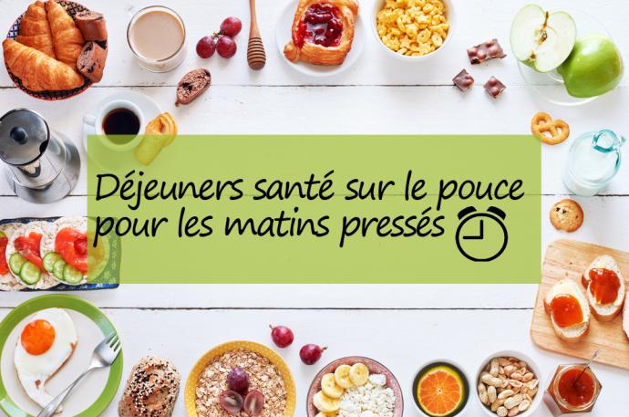 DÉJEUNERS SANTÉ SUR LE POUCE POUR LES MATINS PRESSÉS