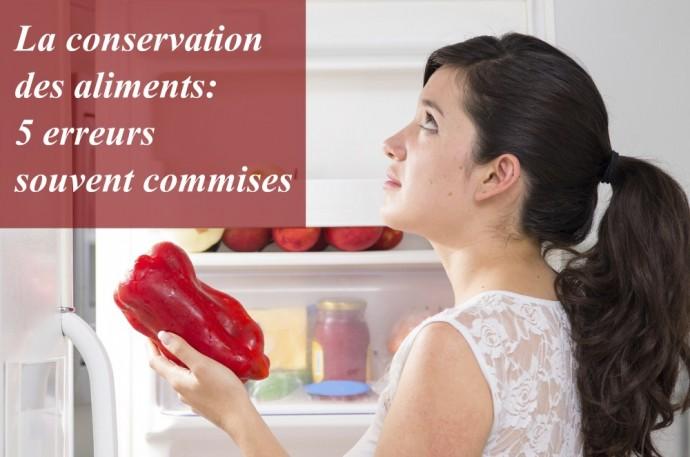 LA CONSERVATION DES ALIMENTS : 5 ERREURS SOUVENT COMMISES