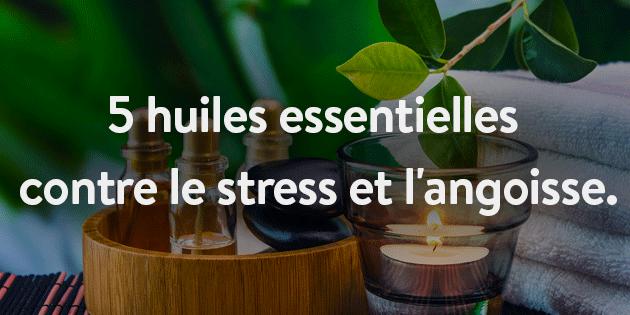 Les huiles Essentielles Contre le Stress et L'angoisse