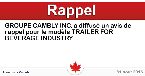 2016-08-31-groupe-cambly-inc-a-diffuse-un-avis-de-rappel-pour-le-modele-trailer-for-beverage-industry.jpg
