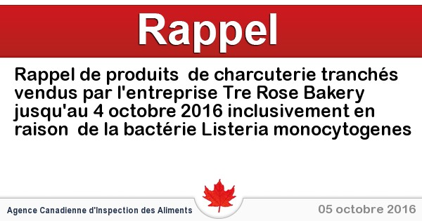 2016-10-05-rappel-de-produits-de-charcuterie-tranches-vendus-par-lentreprise-tre-rose-bakery-jusquau-4-octobre-2016-inclusivement-en-raison-de-la-bacterie-listeria-monocytogenes.jpg