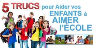 5 trucs pour Aider vos Enfants à Aimer l'École