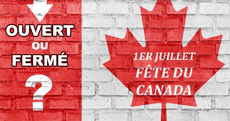 Ouvert ou fermé à la fête du Canada